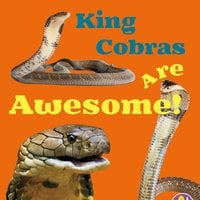 King Cobras Are Awesome! - Megan Cooley Peterson