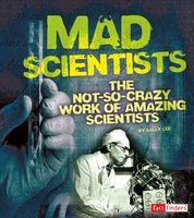 Mad Scientists: The Not-So-Crazy Work of Amazing Scientists - Sally Lee