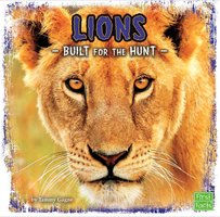 Lions: Built for the Hunt - Tammy Gagne