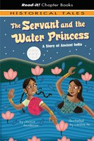 The Servant and the Water Princess: A Story of Ancient India - Jessica Gunderson