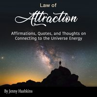 Law of Attraction: Affirmations, Quotes, and Thoughts on Connecting to the Universe Energy - Jenny Hashkins