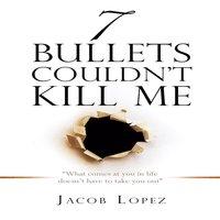 7 Bullets Couldn't Kill Me - Jacob Lopez