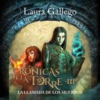 Crónicas de la Torre III: La llamada de los muertos - Laura Gallego