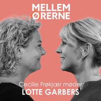 Mellem ørerne 47- Cecilie Frøkjær møder Lotte Garbers