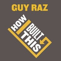 How I Built This: The Unexpected Paths to Success From the World's Most Inspiring Entrepreneurs - Guy Raz