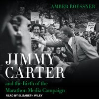 Jimmy Carter and the Birth of the Marathon Media Campaign - Amber Roessner