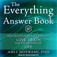 The Everything Answer Book: How Quantum Science Explains Love, Death, and the Meaning of Life - Awit Goswami