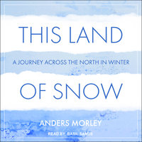 This Land of Snow: A Journey Across the North in Winter - Anders Morley