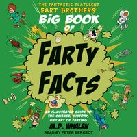 The Fantastic Flatulent Fart Brothers' Big Book of Farty Facts: An Illustrated Guide to the Science, History, and Art of Farting - M.D. Whalen