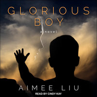 Glorious Boy: A Novel - Aimee Liu
