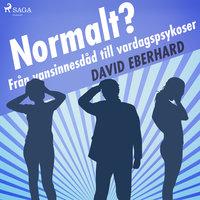 Normalt? Från vansinnesdåd till vardagspsykoser - David Eberhard