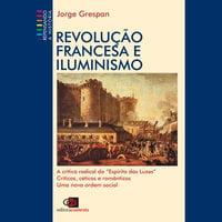 Revolução francesa e o iluminismo - Jorge Grespan
