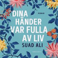 Dina händer var fulla av liv - Suad Ali