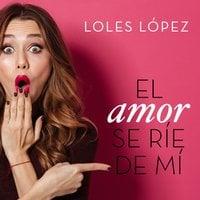 El amor se ríe de mí - Loles Lopez