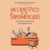 Un científico en el supermercado - José Manuel López Nicolás