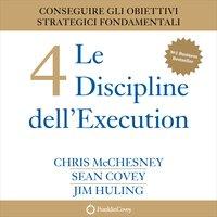 Le 4 Discipline dell'Execution. Conseguire gli obiettivi strategici fondamentali - Sean Covey, Jim Huling, Chris McChesney