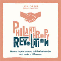 Philanthropy Revolution - Lisa Greer, Larissa Kostoff