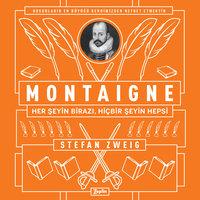 Montaigne: Her Şeyin Birazı, Hiçbir Şeyin Hepsi - Stefan Zweig