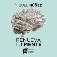 Renueva tu mente - Miguel Núñez