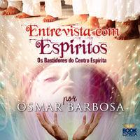Entrevista com Espíritos - Osmar Barbosa