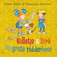 Kolletje & Dirk - Het grote ridderfeest - Natascha Stenvert, Pieter Feller