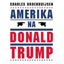 Amerika na Donald Trump - Charles Groenhuijsen