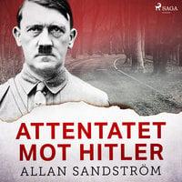 Attentatet mot Hitler - Allan Sandström