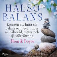 Hälsobalans: Konsten att hitta sin balans och leva i tider av hälsoråd, dieter och självförbättring - Henrik Beyer