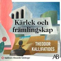 Kärlek och främlingskap - Theodor Kallifatides