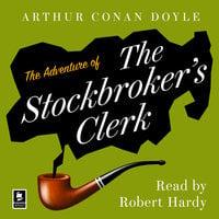 The Adventure of the Stockbroker's Clerk: A Sherlock Holmes Adventure