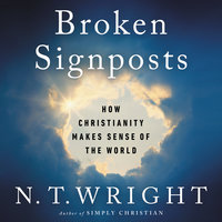 Broken Signposts: How Christianity Makes Sense of the World - N.T. Wright