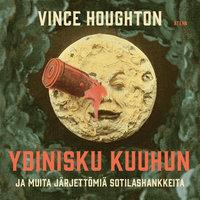 Ydinisku Kuuhun ja muita järjettömiä sotilashankkeita - Vince Houghton
