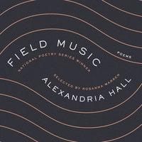 Field Music: Poems - Alexandria Hall