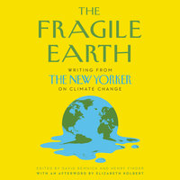 The Fragile Earth: Writing From the New Yorker On Climate Change - David Remnick, Henry Finder