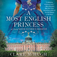 A Most English Princess: A Novel of Queen Victoria's Daughter - Clare McHugh