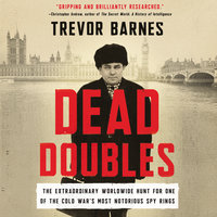 Dead Doubles: The Extraordinary Worldwide Hunt for One of the Cold War's Most Notorious Spy Rings - Trevor Barnes