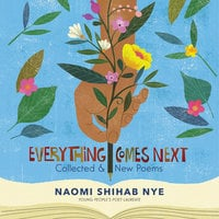 Everything Comes Next: Collected and New Poems - Naomi Shihab Nye