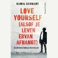 Love yourself (alsof je leven ervan afhangt) - Kamal Ravikant
