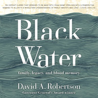Black Water: Family, Legacy and Blood Memory - David A. Robertson