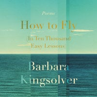 How to Fly (In Ten Thousand Easy Lessons) - Barbara Kingsolver