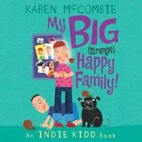 Indie Kidd: My Big (Strange) Happy Family! - Karen McCombie