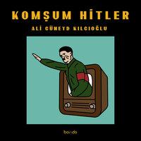 Komşum Hitler - Ali Cüneyt Kılıçoğlu