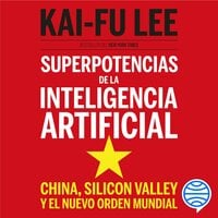 Superpotencias de la inteligencia artificial - Kai-Fu Lee