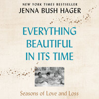 Everything Beautiful in Its Time: Season of Love and Loss - Jenna Bush Hager
