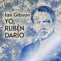 Yo, Rubén Darío - Ian Gibson