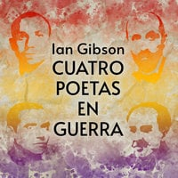 Cuatro poetas en guerra - Ian Gibson