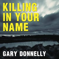 Killing in Your Name - Gary Donnelly