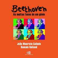 Beethoven - as muitas faces de um gênio - Romain Rolland, João Maurício Galindo