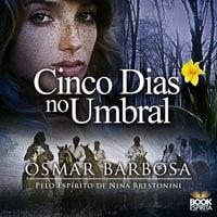 Cinco dias no Umbral - Pelo espírito de Nina Brestonini - Osmar Barbosa