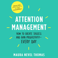 Attention Management: How to Create Success and Gain Productivity